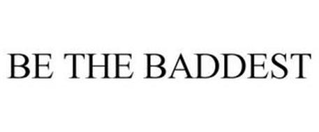 BE THE BADDEST