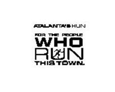 ATALANTA'S RUN FOR THE PEOPLE WHO RUN THIS TOWN.
