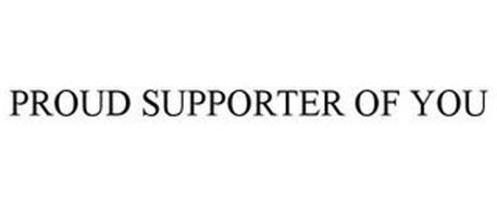 PROUD SUPPORTER OF YOU