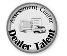 ASSESSMENT CENTER DEALER TALENT