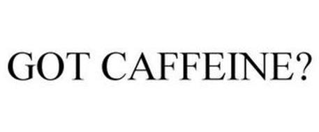 GOT CAFFEINE?