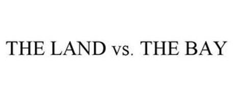 THE LAND VS. THE BAY