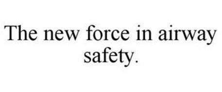 THE NEW FORCE IN AIRWAY SAFETY.