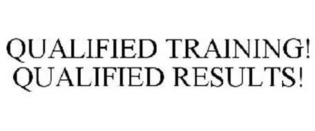 QUALIFIED TRAINING! QUALIFIED RESULTS!