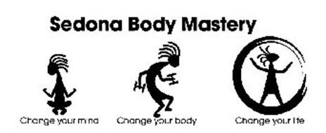 SEDONA BODY MASTERY CHANGE YOUR MIND CHANGE YOUR BODY CHANGE YOUR LIFE