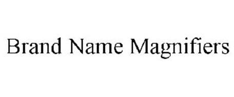 BRAND NAME MAGNIFIERS