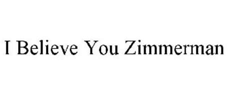 I BELIEVE YOU ZIMMERMAN