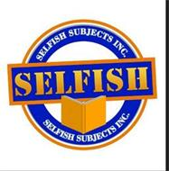 SELFISH SUBJECTS INC.