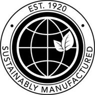 SUSTAINABLY MANUFACTURED EST. 1920