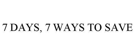 7 DAYS, 7 WAYS TO SAVE