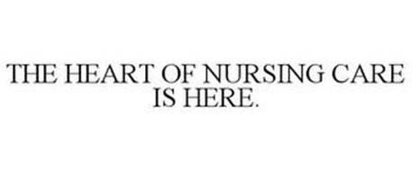 THE HEART OF NURSING CARE IS HERE.