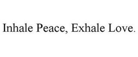 INHALE PEACE, EXHALE LOVE.