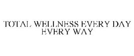 TOTAL WELLNESS EVERY DAY EVERY WAY