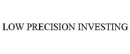 LOW PRECISION INVESTING