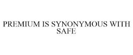 PREMIUM IS SYNONYMOUS WITH SAFE