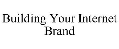 BUILDING YOUR INTERNET BRAND