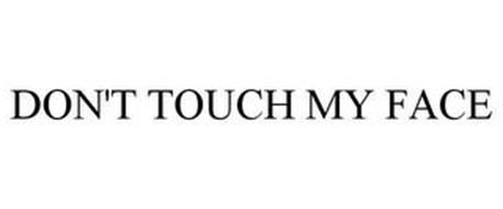 DON'T TOUCH MY FACE