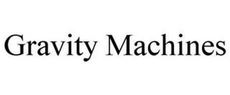 GRAVITY MACHINES