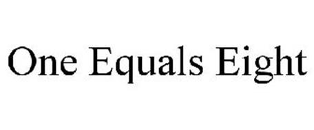 ONE EQUALS EIGHT