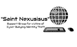 """SAINT NEXUSISUS"" SUPPORT GROUP FOR VICTIMS OF CYBER BULLYING/IDENTITY THEFT"