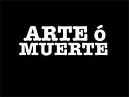 ARTE Ó MUERTE