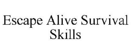 ESCAPE ALIVE SURVIVAL SKILLS
