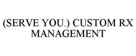 (SERVE YOU.) CUSTOM RX MANAGEMENT