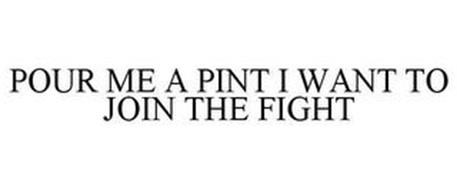 POUR ME A PINT I WANT TO JOIN THE FIGHT