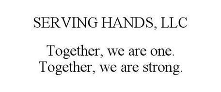 SERVING HANDS, LLC TOGETHER, WE ARE ONE. TOGETHER, WE ARE STRONG.