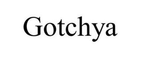 GOTCHYA