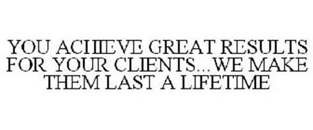 YOU ACHIEVE GREAT RESULTS FOR YOUR CLIENTS...WE MAKE THEM LAST A LIFETIME