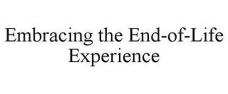 EMBRACING THE END-OF-LIFE EXPERIENCE