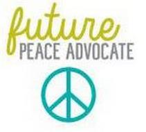 FUTURE PEACE ADVOCATE