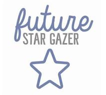 FUTURE STAR GAZER