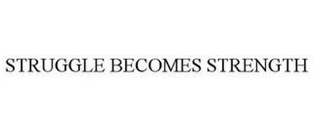 STRUGGLE BECOMES STRENGTH