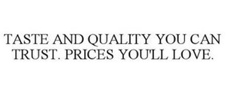 TASTE AND QUALITY YOU CAN TRUST. PRICES YOU'LL LOVE.
