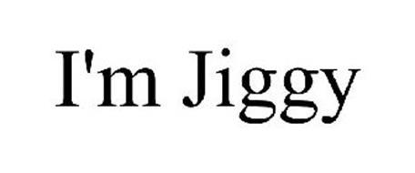 I'M JIGGY