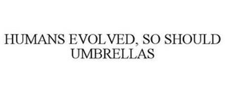 HUMANS EVOLVED, SO SHOULD UMBRELLAS