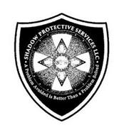 A PROBLEM AVOIDED IS BETTER THAN A PROBLEM SOLVED. SHADOW PROTECTIVE SERVICES, LLC SPS