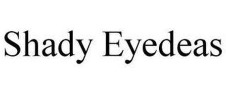 SHADY EYEDEAS