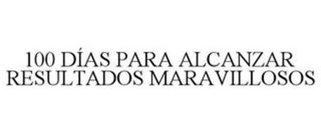 100 DÍAS PARA ALCANZAR RESULTADOS MARAVILLOSOS