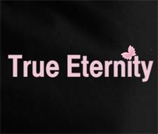 TRUE ETERNITY