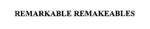 REMARKABLE REMAKEABLES