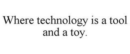 WHERE TECHNOLOGY IS A TOOL AND A TOY.