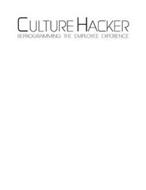 CULTURE HACKER REPROGRAMMING THE EMPLOYEE EXPERIENCE