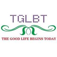 TGLBT THE GOOD LIFE BEGINS TODAY