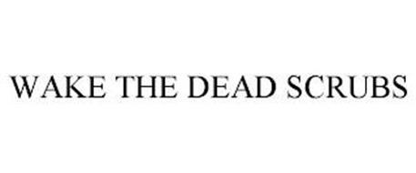 WAKE THE DEAD SCRUBS