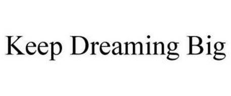 KEEP DREAMING BIG
