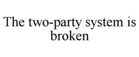 THE TWO-PARTY SYSTEM IS BROKEN