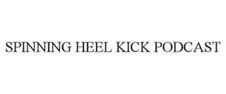 SPINNING HEEL KICK PODCAST